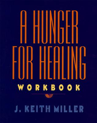A Hunger for Healing Workbook - Miller, J Keith, and Miller, Keith