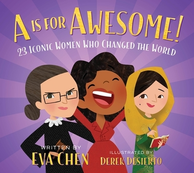 A is for Awesome!: 23 Iconic Women Who Changed the World - Chen, Eva