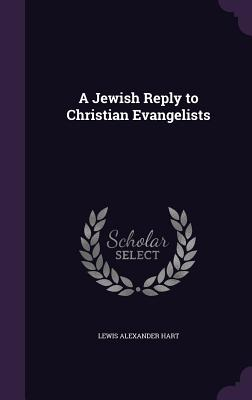 A Jewish Reply to Christian Evangelists - Hart, Lewis Alexander