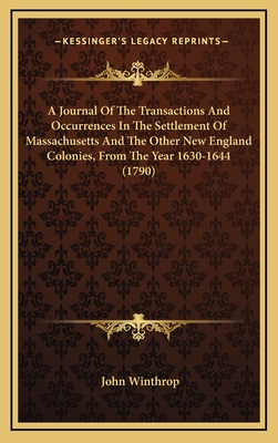 A Journal of the Transactions and Occurrences in the Settlement of Massachusetts and the Other New England Colonies, from the Year 1630-1644 (1790) - Winthrop, John
