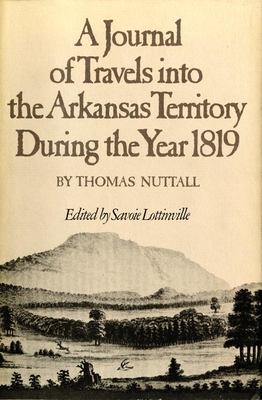 A Journal of Travels Into the Arkansas Territory During the Year 1819 - Nuttall, Thomas, and Lottinville, Savoie (Editor)