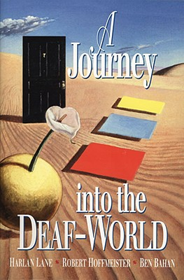 A Journey Into the Deaf-World - Lane, Harlan, and Hoffmeister, Robert, and Bahan, Ben