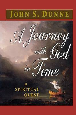 A Journey with God in Time: A Spiritual Quest - Dunne, John S