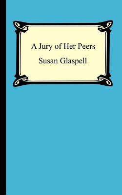 A Jury of Her Peers - Glaspell, Susan