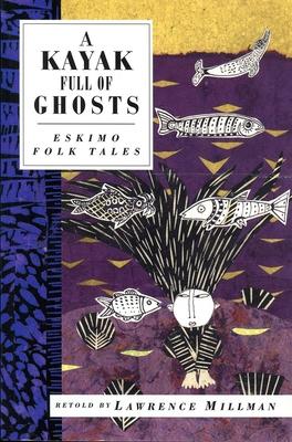 A Kayak Full of Ghosts: Eskimo Folk Tales - Millman, Lawrence (Creator)