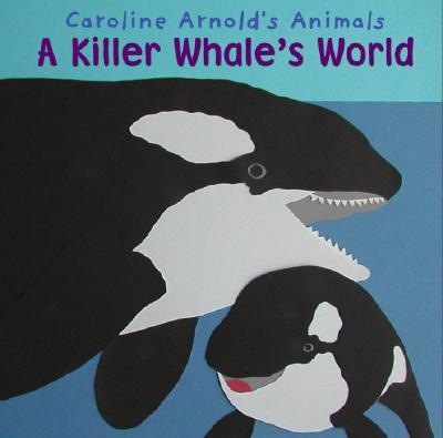 A Killer Whale's World - Arnold, Caroline