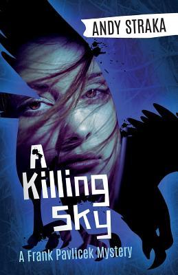 A Killing Sky: A Frank Pavlicek Mystery - Straka, Andy