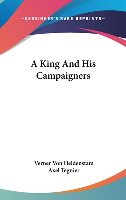A King and His Campaigners - Von Heidenstam, Verner, and Tegnier, Axel (Translated by)