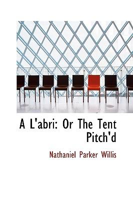 A L'Abri: Or the Tent Pitch'd - Willis, Nathaniel Parker