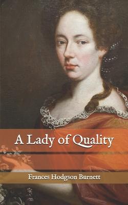 A Lady of Quality - Burnett, Frances Hodgson