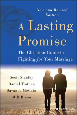 A Lasting Promise: The Christian Guide to Fighting for Your Marriage, New and Revised Edition - Stanley, Scott M, PH.D., and Trathen, Daniel, and McCain, Savanna
