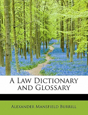 A Law Dictionary and Glossary, Volume II - Burrill, Alexander Mansfield