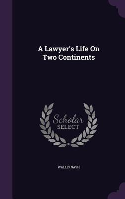 A Lawyer's Life on Two Continents - Nash, Wallis