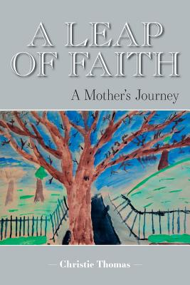 A Leap of Faith: A Mother's Journey - Thomas, Christie