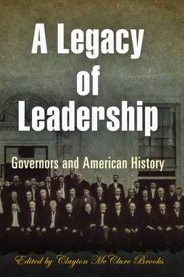 A Legacy of Leadership: Governors and American History - Brooks, Clayton McClure (Editor)
