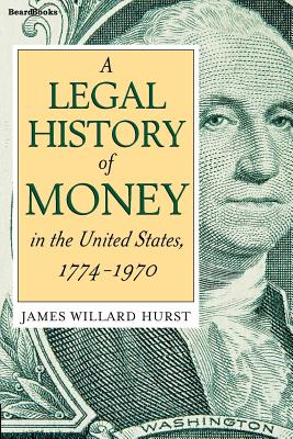 A Legal History of Money: In the United States 1774-1970 - Hurst, James Willard