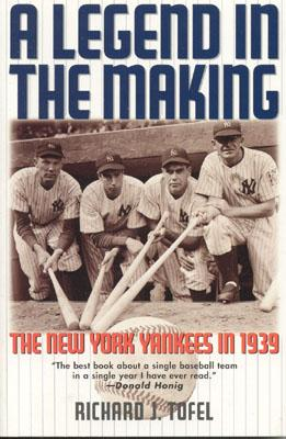A Legend in the Making: The New York Yankees in 1939 - Tofel, Richard J