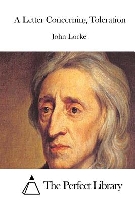 A Letter Concerning Toleration - Locke, John, and The Perfect Library (Editor)
