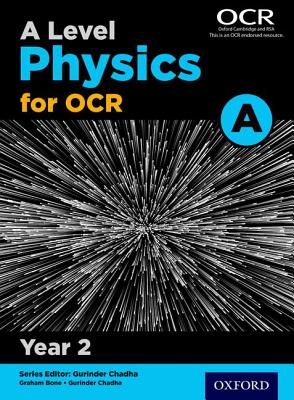 A Level Physics A for OCR Year 2 Student Book - Chadha, Gurinder (Series edited by), and Bone, Graham, and Saunders, Nigel