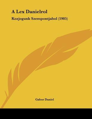 A Lex Danielrol: Kozjogunk Szempontjabol (1905) - Daniel, Gabor