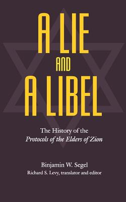 A Lie and a Libel: The History of the Protocols of the Elders of Zion - Segel, Binjamin W, and Levy, Richard S (Editor)