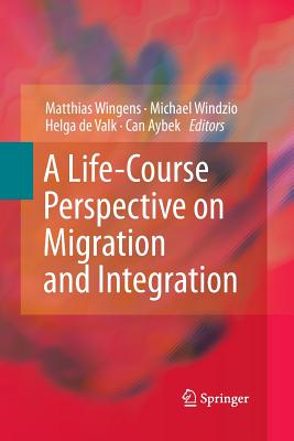 A Life-Course Perspective on Migration and Integration - Wingens, Matthias (Editor)