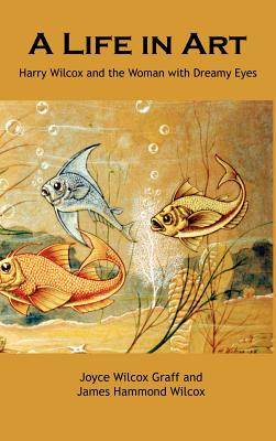 A Life in Art - Graff, Joyce Wilcox, and Wilcox, James Hammond