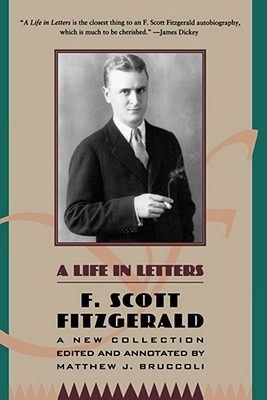 A Life in Letters: A New Collection Edited and Annotated by Matthew J. Bruccoli - Fitzgerald, F Scott