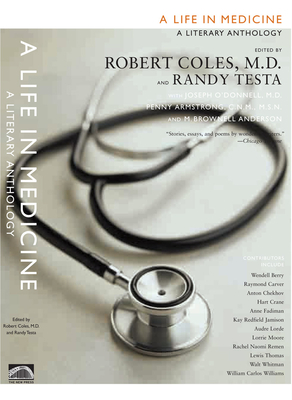 A Life in Medicine: A Literary Anthology - Coles, Robert (Editor), and Testa, Randy-Michael (Editor), and D'Donnell, Joseph, M.D. (Editor)