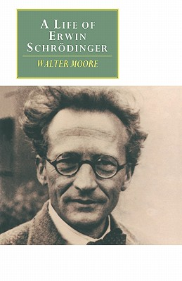 A Life of Erwin Schrodinger - Moore, Walter