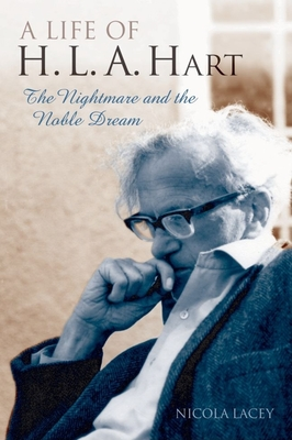 A Life of H. L. A. Hart: The Nightmare and the Noble Dream - Lacey, Nicola