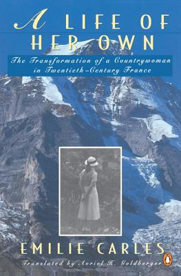 A Life of Her Own: The Transformation of a Countrywoman in 20th-Century France - Carles, Emilie, and Destanque, Robert, and Goldberger, Auriel H (Translated by)