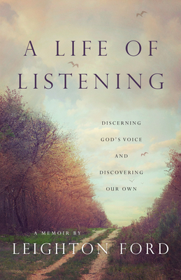 A Life of Listening: Discerning God's Voice and Discovering Our Own - Ford, Leighton