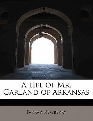 A Life of Mr. Garland of Arkansas - Newberry, Farrar