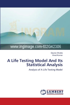 A Life Testing Model and Its Statistical Analysis - Shukla, Gaurav, and Kumar, Vinod