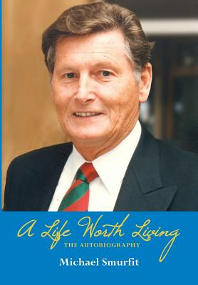 A Life Worth Living: The Autobiography - Smurfit, Michael