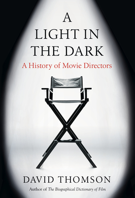 A Light in the Dark: A History of Movie Directors - Thomson, David