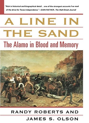 A Line in the Sand: The Alamo in Blood and Memory - Roberts, Randy, and Olson, James S
