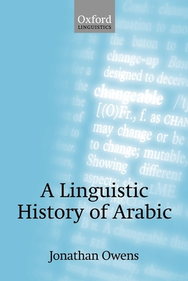 A Linguistic History of Arabic - Owens, Jonathan