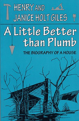 A Little Better Than Plumb: The Biography of a House - Giles, Henry, and Giles, Janice Holt