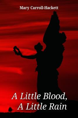 A Little Blood, a Little Rain - Carroll-Hackett, Mary