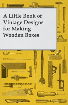 A Little Book of Vintage Designs for Making Wooden Boxes - Anon