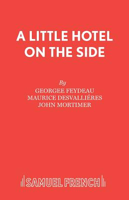 A Little Hotel on the Side - Feydeau, Georges, and Desvallieres, Maurice, and Mortimer, John (Translated by)