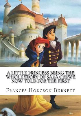 A Little Princess Being the Whole Story of Sara Crewe Now Told for the First - Burnett, Frances Hodgson