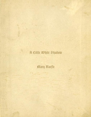 A Little White Shadow - Ruefle, Mary