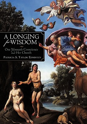A Longing for Wisdom: One Woman's Conscience and Her Church - Edmisten, Patricia S Taylor