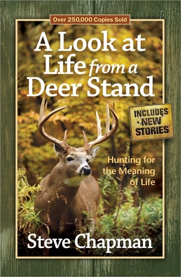 A Look at Life from a Deer Stand - Chapman, Steve, and Alsheimer, Charles A (Foreword by)