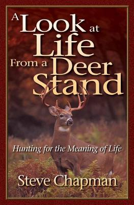 A Look at Life from a Deer Stand - Chapman, Steve, and Alsheimer, Charles J (Foreword by)