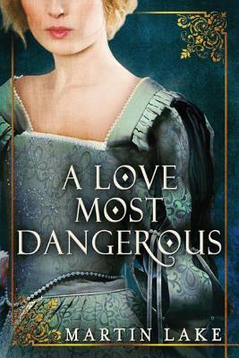 A Love Most Dangerous - Lake, Martin