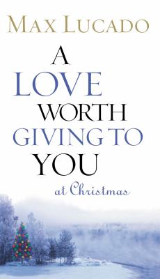 A Love Worth Giving to You at Christmas - Lucado, Max